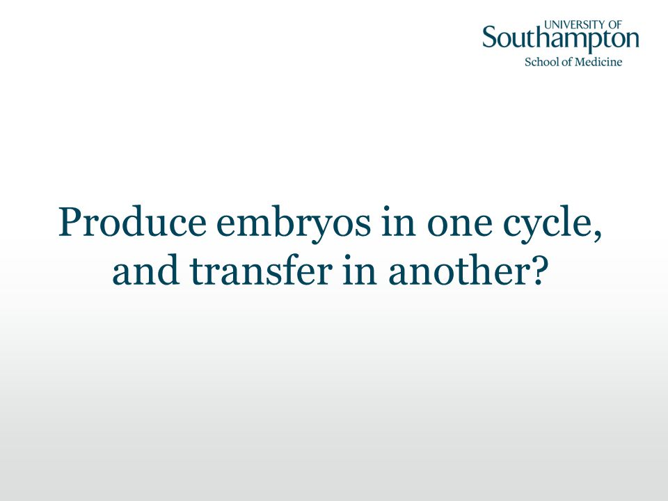 Produce embryos in one cycle, and transfer in another?