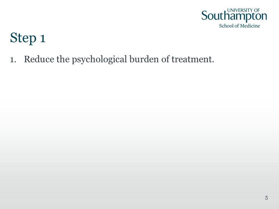 Step 1 1.Reduce the psychological burden of treatment. 5
