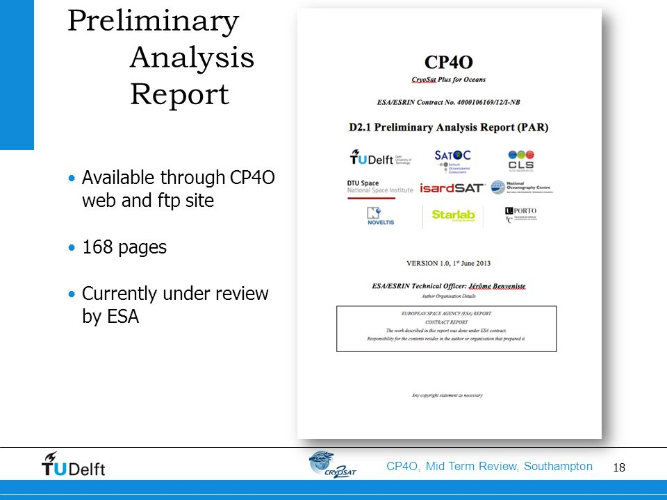 18 CP4O, Mid Term Review, Southampton Preliminary Analysis Report Available through CP4O web and ftp site 168 pages Currently under review by ESA