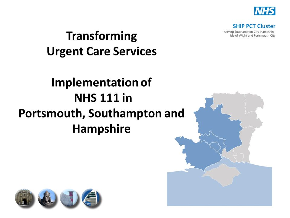 Transforming Urgent Care Services Implementation of NHS 111 in Portsmouth, Southampton and Hampshire