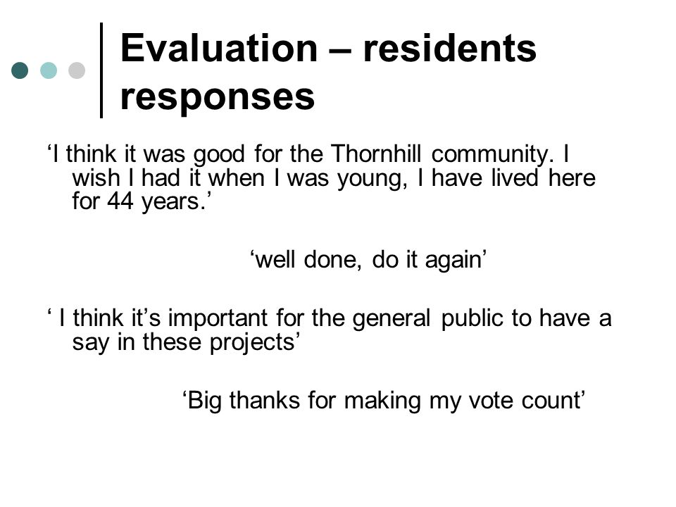 Evaluation – residents responses 'I think it was good for the Thornhill community.