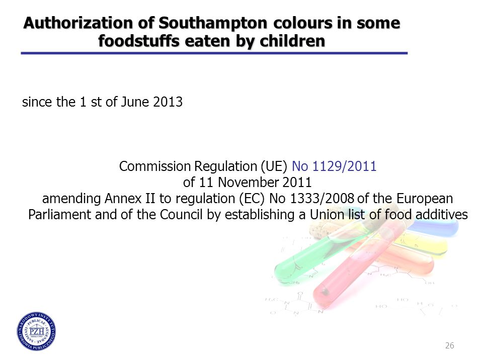26 Authorization of Southampton colours in some foodstuffs eaten by children since the 1 st of June 2013 Commission Regulation (UE) No 1129/2011 of 11