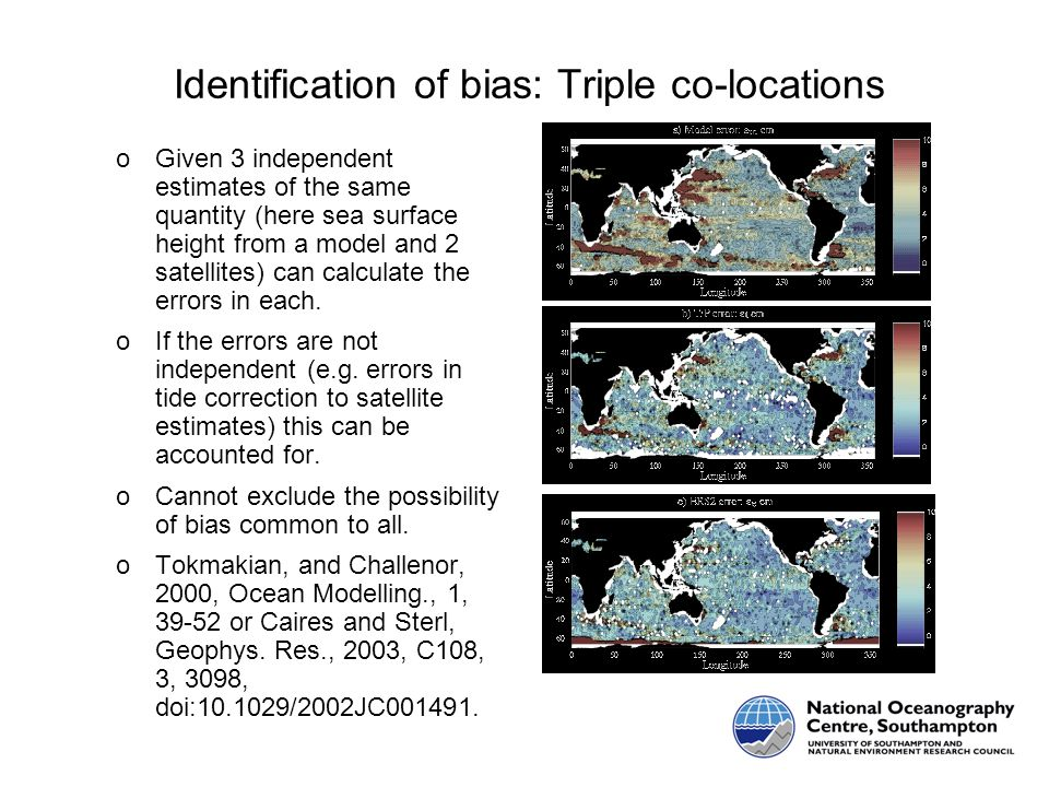 Identification of bias: Triple co-locations oGiven 3 independent estimates of the same quantity (here sea surface height from a model and 2 satellites) can calculate the errors in each.