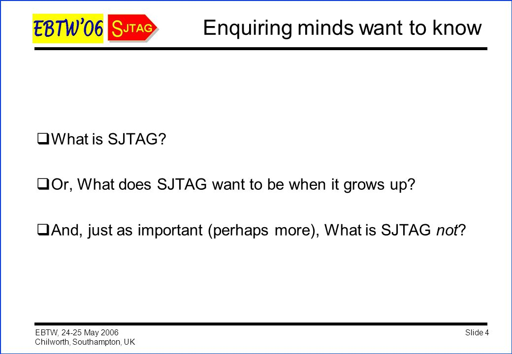 Slide 15 EBTW, 24-25 May 2006 Chilworth, Southampton, UK What is SJTAG?  Local?  Remote?