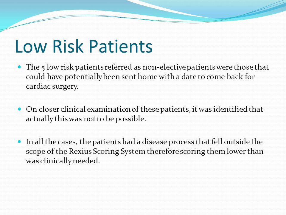 Low Risk Patients The 5 low risk patients referred as non-elective patients were those that could have potentially been sent home with a date to come