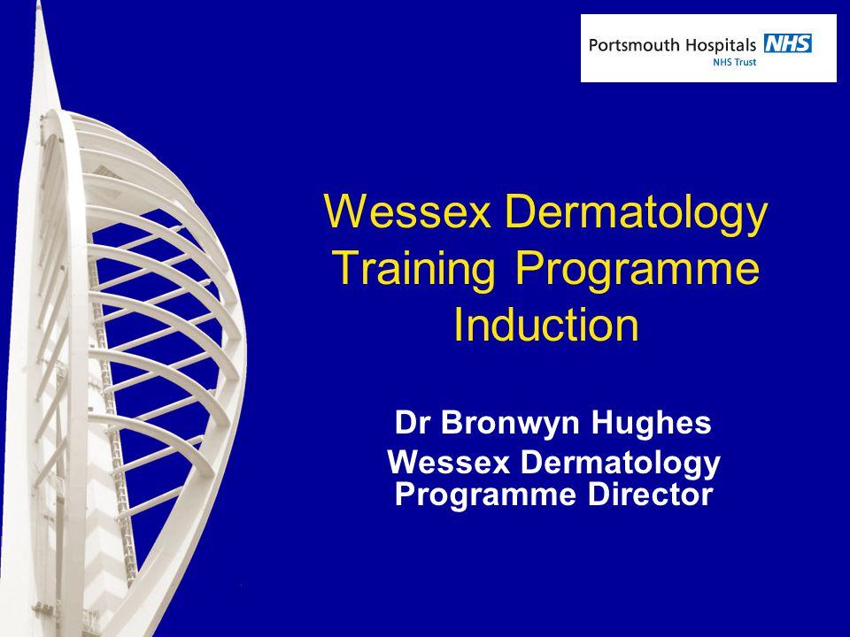 Wessex Dermatology Training Programme Induction Dr Bronwyn Hughes Wessex Dermatology Programme Director