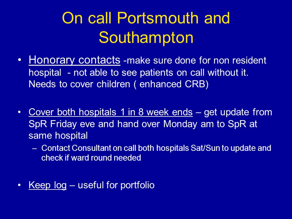 On call Portsmouth and Southampton Honorary contacts -make sure done for non resident hospital - not able to see patients on call without it.