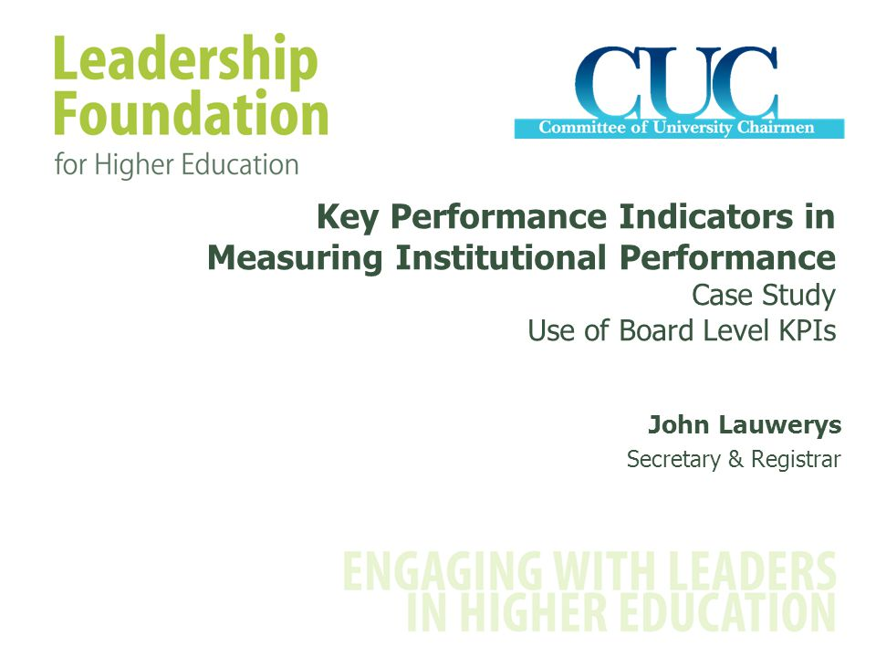 Key Performance Indicators in Measuring Institutional Performance Case Study Use of Board Level KPIs John Lauwerys Secretary & Registrar