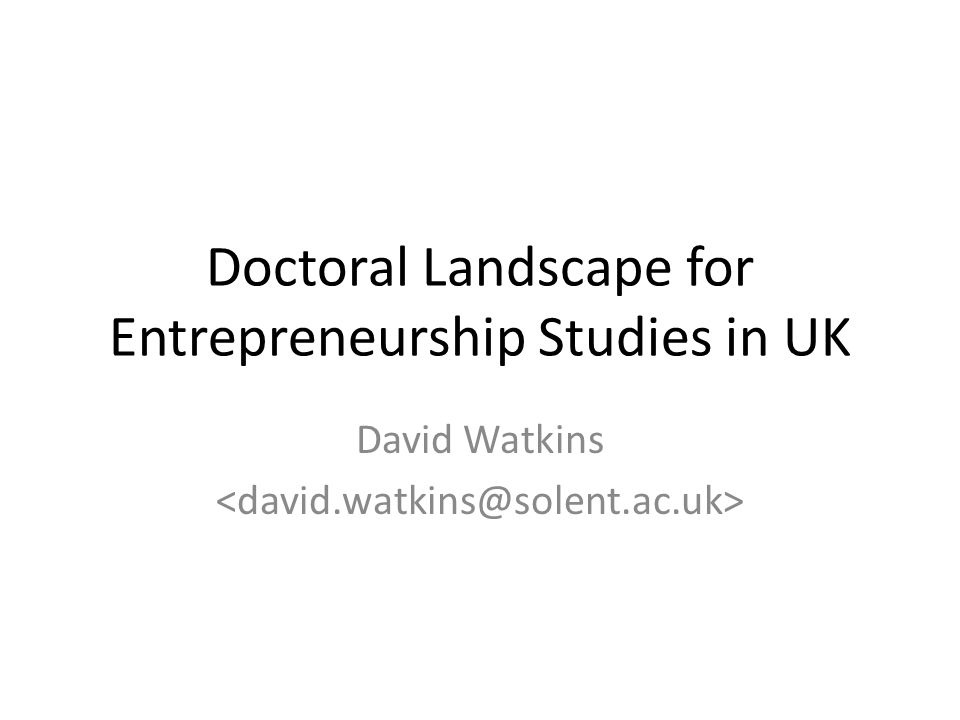 Doctoral Landscape for Entrepreneurship Studies in UK David Watkins
