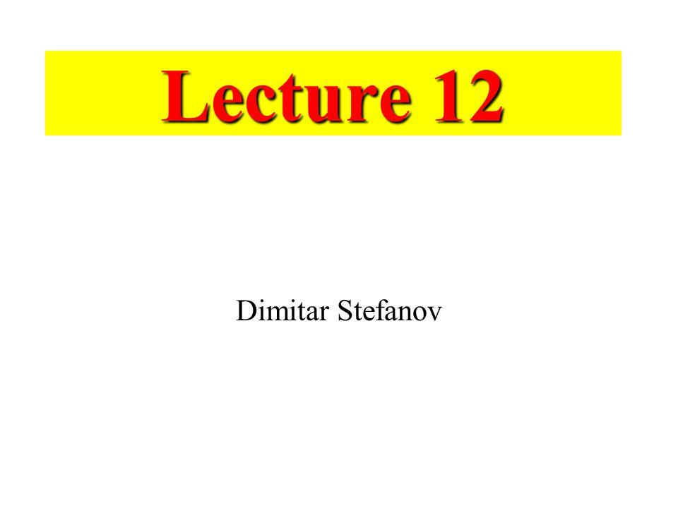 Lecture 12 Dimitar Stefanov