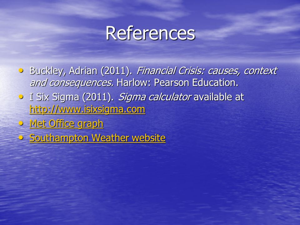 References Buckley, Adrian (2011). Financial Crisis: causes, context and consequences.
