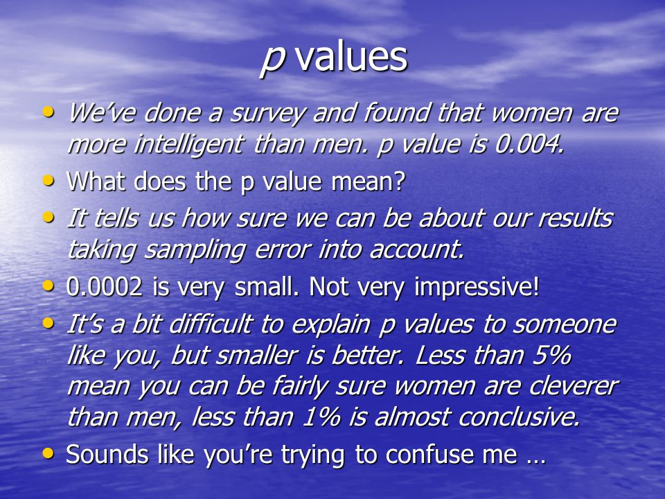 p values We've done a survey and found that women are more intelligent than men.