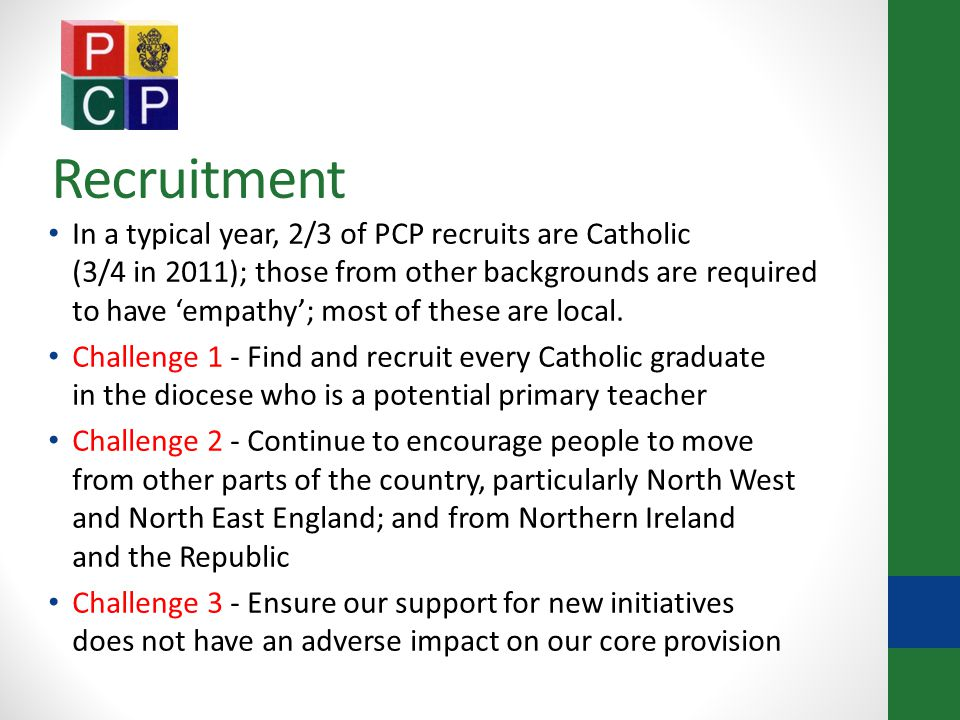 Recruitment In a typical year, 2/3 of PCP recruits are Catholic (3/4 in 2011); those from other backgrounds are required to have 'empathy'; most of these are local.