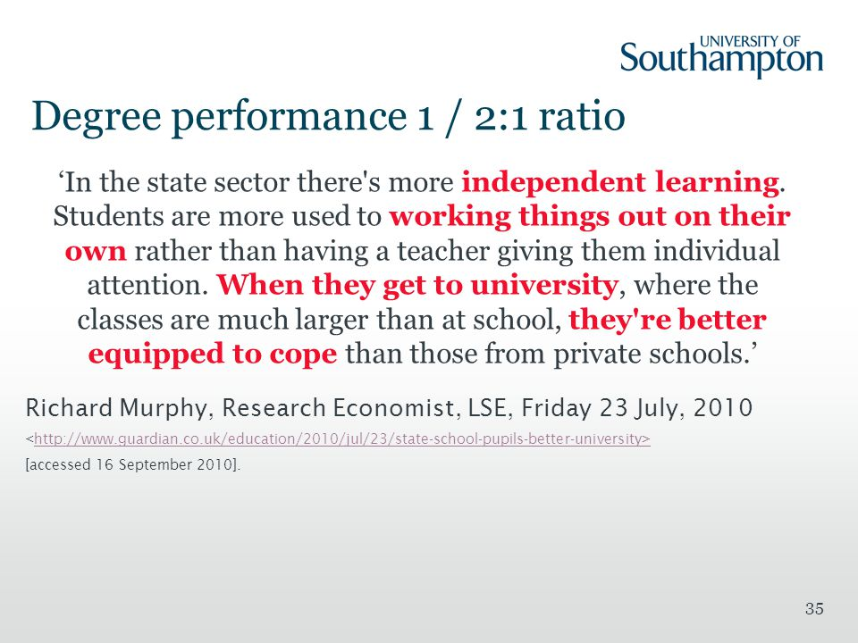 35 Degree performance 1 / 2:1 ratio 'In the state sector there s more independent learning.