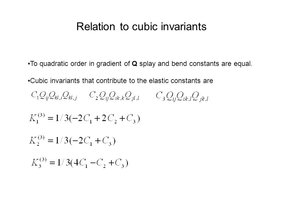 Relation to cubic invariants To quadratic order in gradient of Q splay and bend constants are equal.