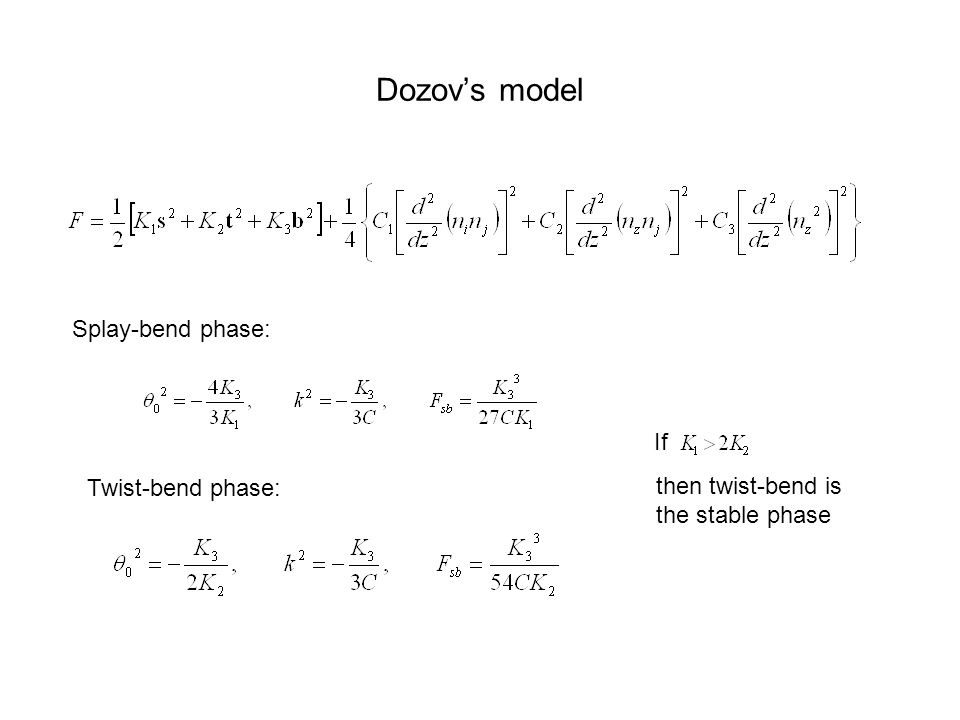 Dozov's model Splay-bend phase: Twist-bend phase: If then twist-bend is the stable phase