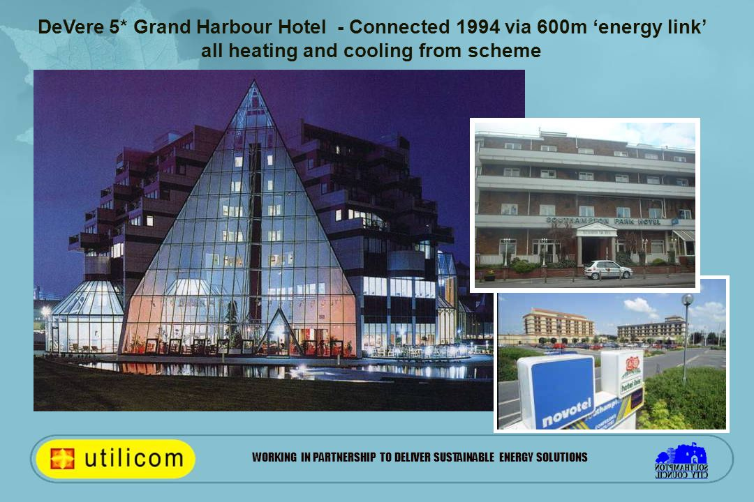 WORKING IN PARTNERSHIP TO DELIVER SUSTAINABLE ENERGY SOLUTIONS DeVere 5* Grand Harbour Hotel - Connected 1994 via 600m 'energy link' all heating and cooling from scheme