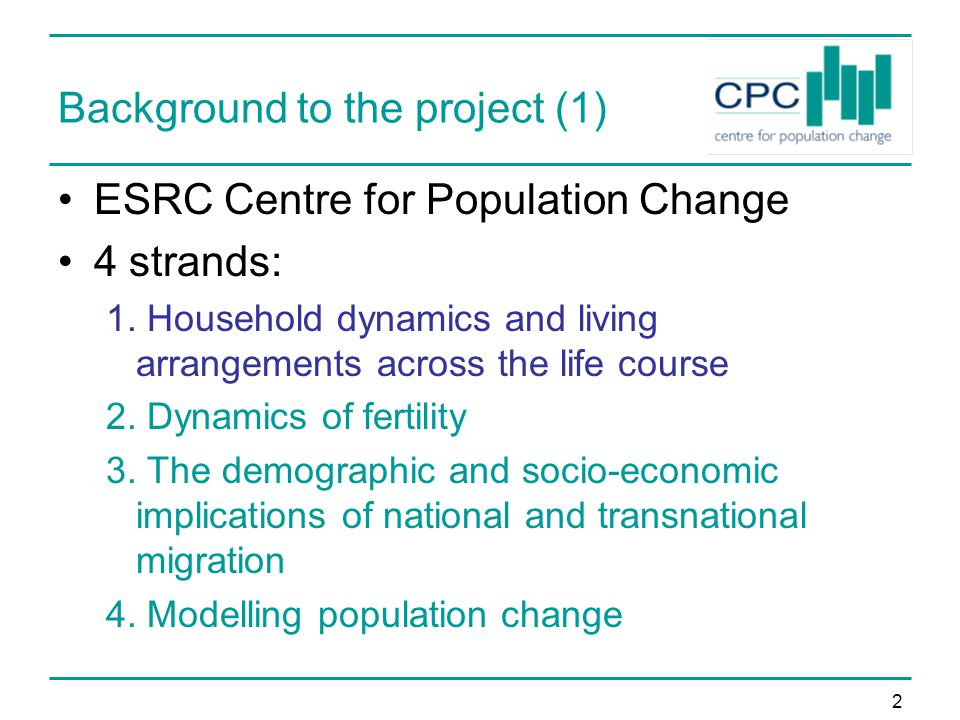 2 Background to the project (1) ESRC Centre for Population Change 4 strands: 1.