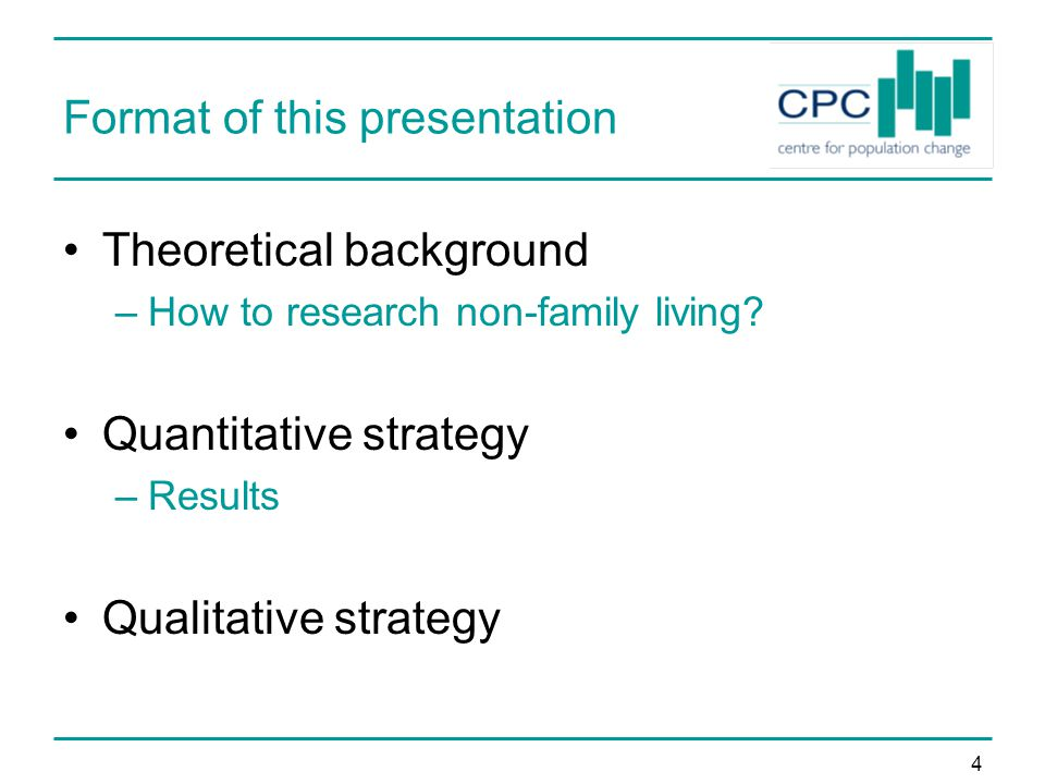 4 Format of this presentation Theoretical background –How to research non-family living.