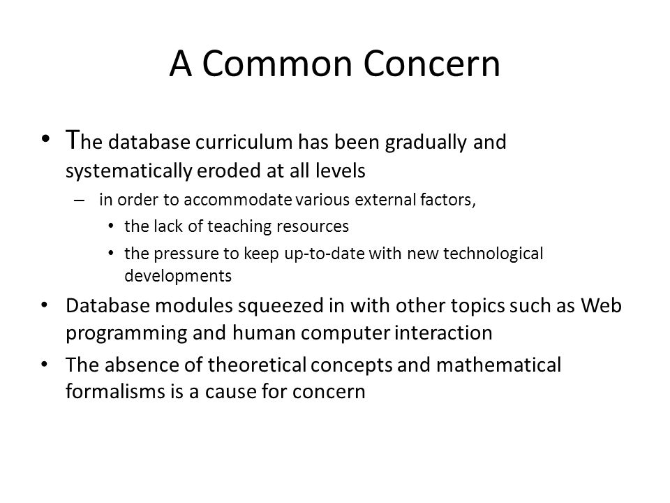 A Common Concern T he database curriculum has been gradually and systematically eroded at all levels – in order to accommodate various external factor