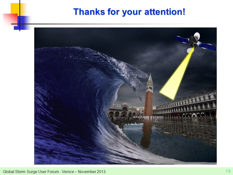 Global Storm Surge User Forum - Venice – November 2013 18 Thanks for your attention!