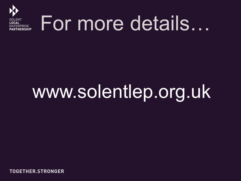 For more details… www.solentlep.org.uk