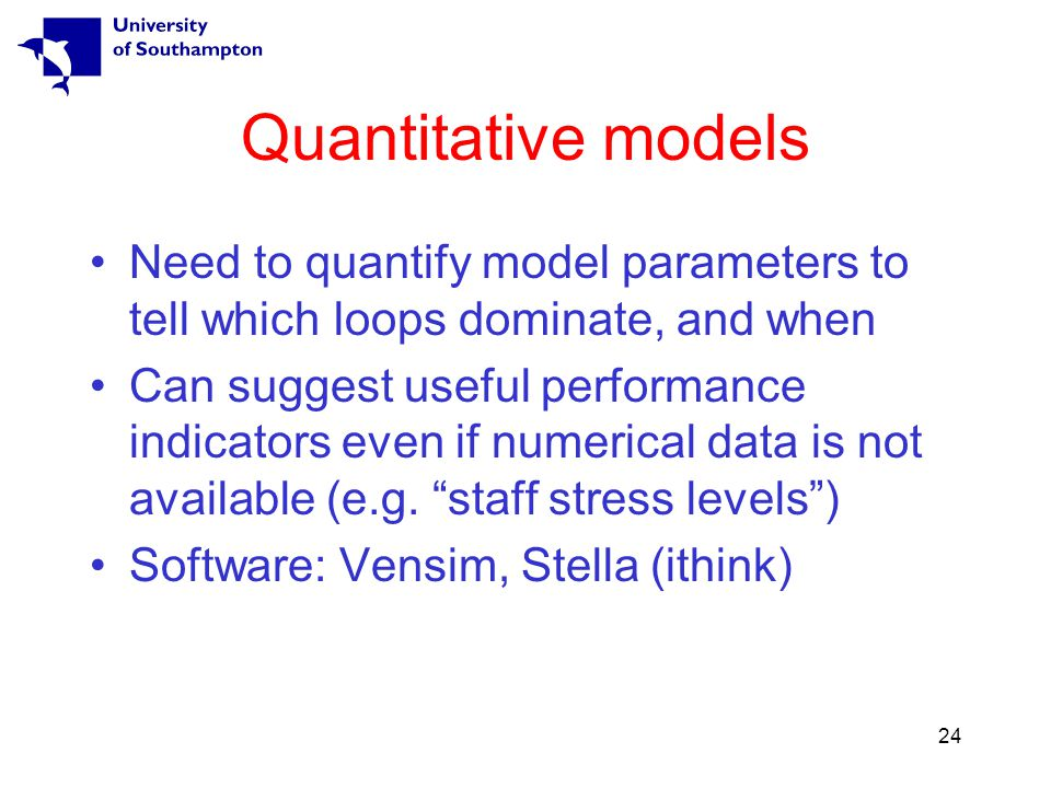 24 Quantitative models Need to quantify model parameters to tell which loops dominate, and when Can suggest useful performance indicators even if numerical data is not available (e.g.