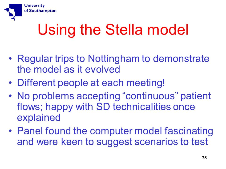 35 Using the Stella model Regular trips to Nottingham to demonstrate the model as it evolved Different people at each meeting.