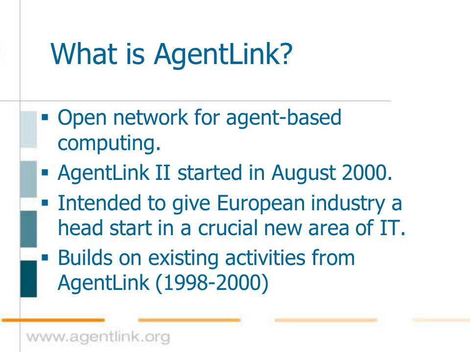 What is AgentLink?  Open network for agent-based computing.  AgentLink II started in August 2000.  Intended to give European industry a head start