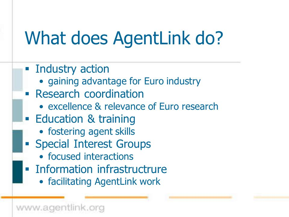 The Roadmap: Aims  A key deliverable of AgentLink II  Derives from work of AgentLink SIGs  Draws on Industry and Research workpackages  Aimed at policy-makers, funding agencies, academics, industrialists  Aims to focus future R&D efforts