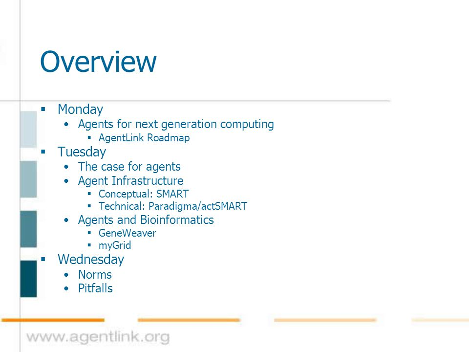 Overview  Monday Agents for next generation computing  AgentLink Roadmap  Tuesday The case for agents Agent Infrastructure  Conceptual: SMART  Te