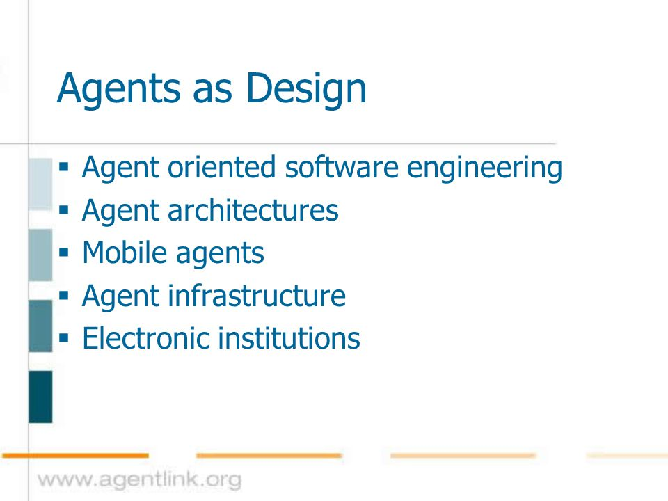 Agents as Design  Agent oriented software engineering  Agent architectures  Mobile agents  Agent infrastructure  Electronic institutions
