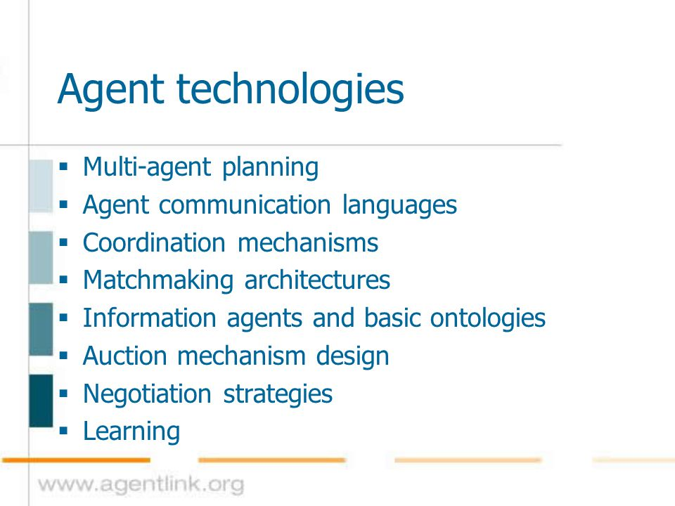 Agent technologies  Multi-agent planning  Agent communication languages  Coordination mechanisms  Matchmaking architectures  Information agents a