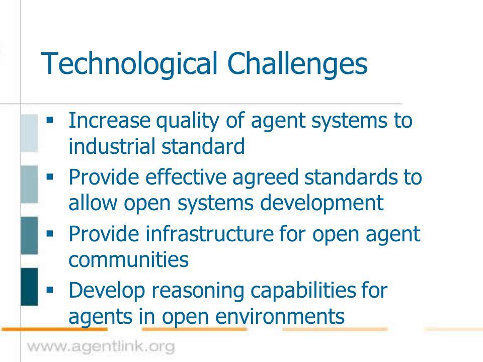 Technological Challenges  Develop agent ability to adapt to changes in environment  Develop agent ability to understand user requirements  Ensure user confidence and trust in agents
