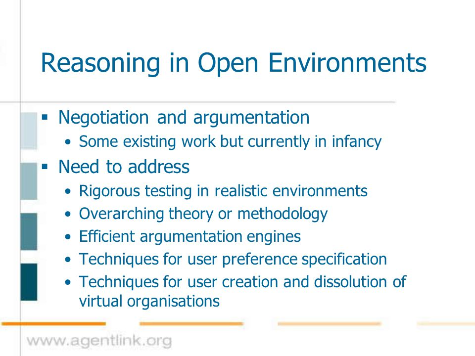 Reasoning in Open Environments  Negotiation and argumentation Some existing work but currently in infancy  Need to address Rigorous testing in reali