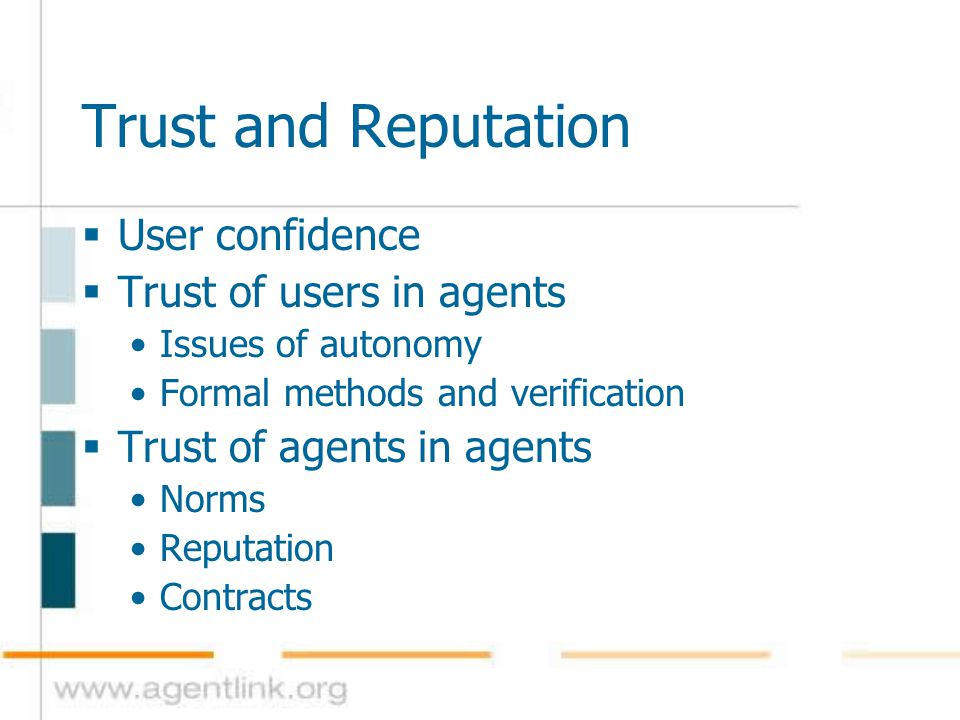 Trust and Reputation  User confidence  Trust of users in agents Issues of autonomy Formal methods and verification  Trust of agents in agents Norms
