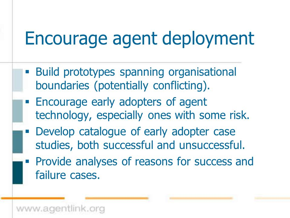 Encourage agent deployment  Identify best practice for agent oriented development and deployment.