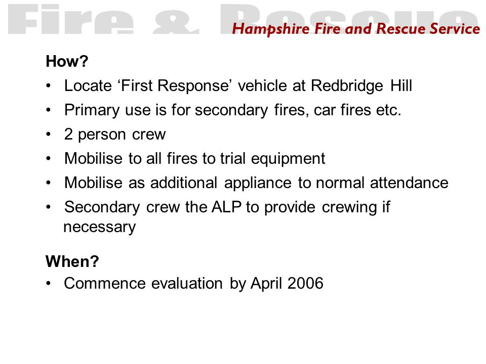 Hampshire Fire and Rescue Service When. Commence evaluation by April 2006 How.