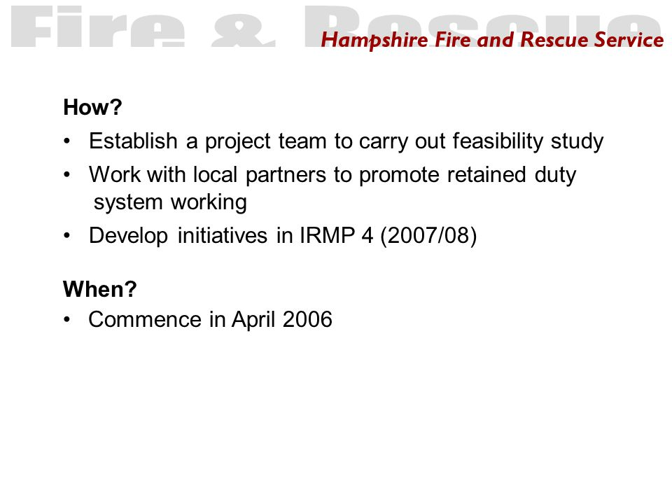 Hampshire Fire and Rescue Service When. Commence in April 2006 How.