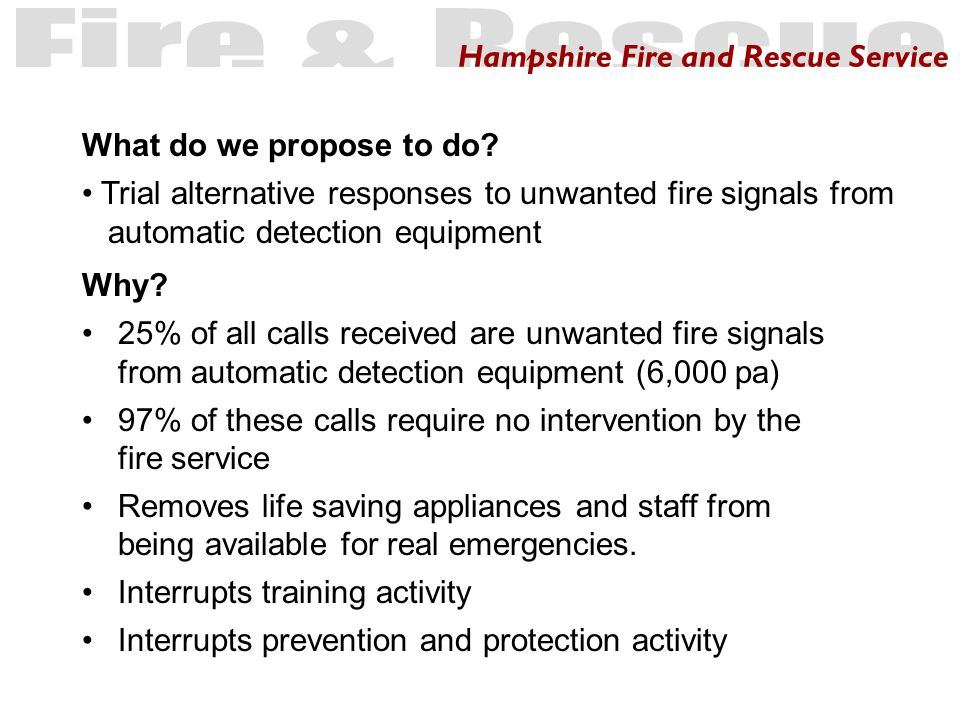 Hampshire Fire and Rescue Service What do we propose to do.