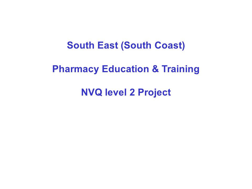 South East (South Coast) Pharmacy Education & Training NVQ level 2 Project