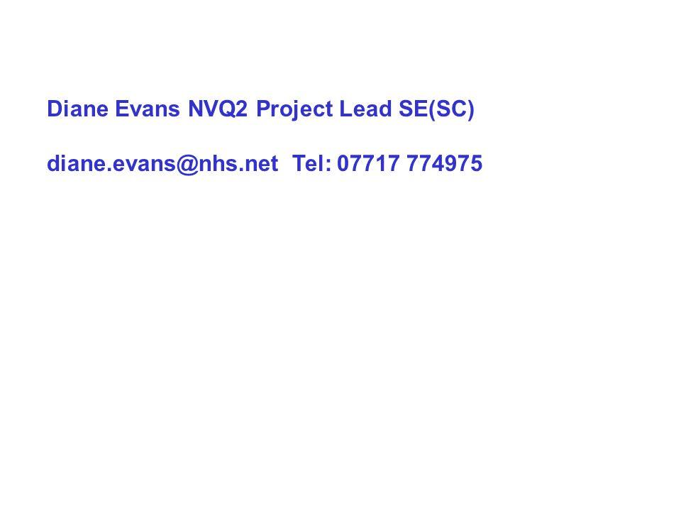 Diane Evans NVQ2 Project Lead SE(SC) diane.evans@nhs.net Tel: 07717 774975