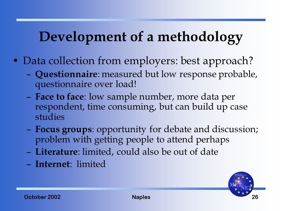 October 2002Naples26 Development of a methodology Data collection from employers: best approach.