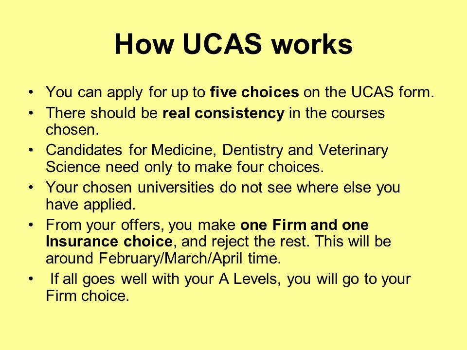 How UCAS works You can apply for up to five choices on the UCAS form.