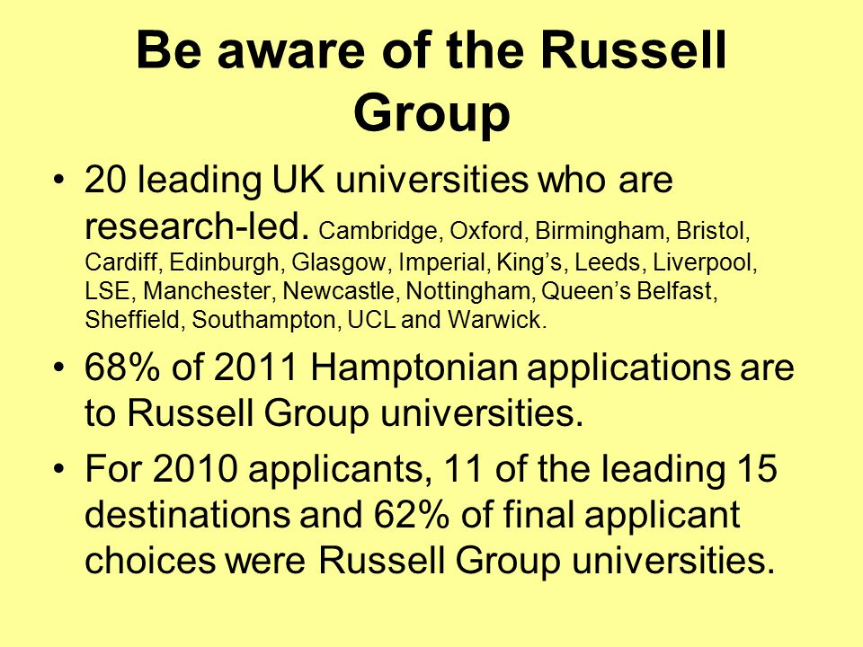 Be aware of the Russell Group 20 leading UK universities who are research-led.