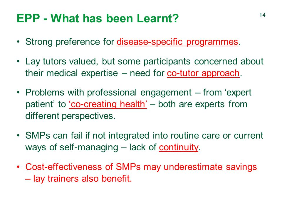 EPP - What has been Learnt? Strong preference for disease-specific programmes. Lay tutors valued, but some participants concerned about their medical
