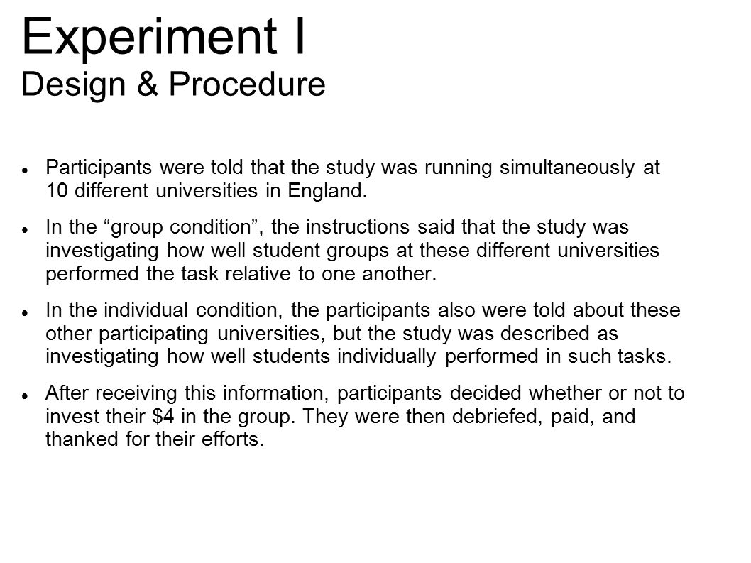 Experiment I Design & Procedure Participants were told that the study was running simultaneously at 10 different universities in England.