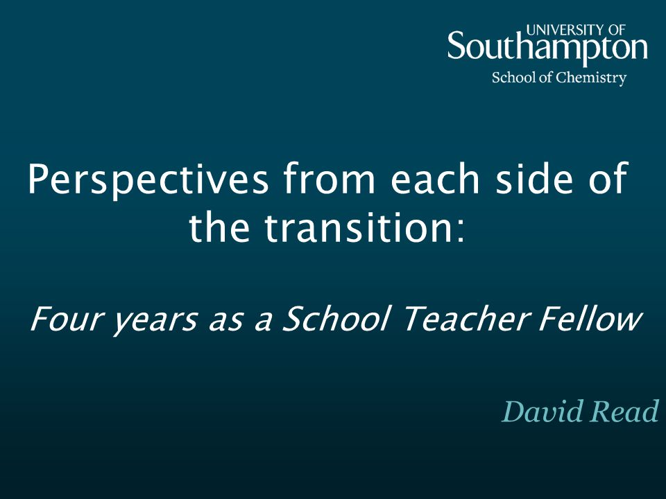 Perspectives from each side of the transition: Four years as a School Teacher Fellow David Read