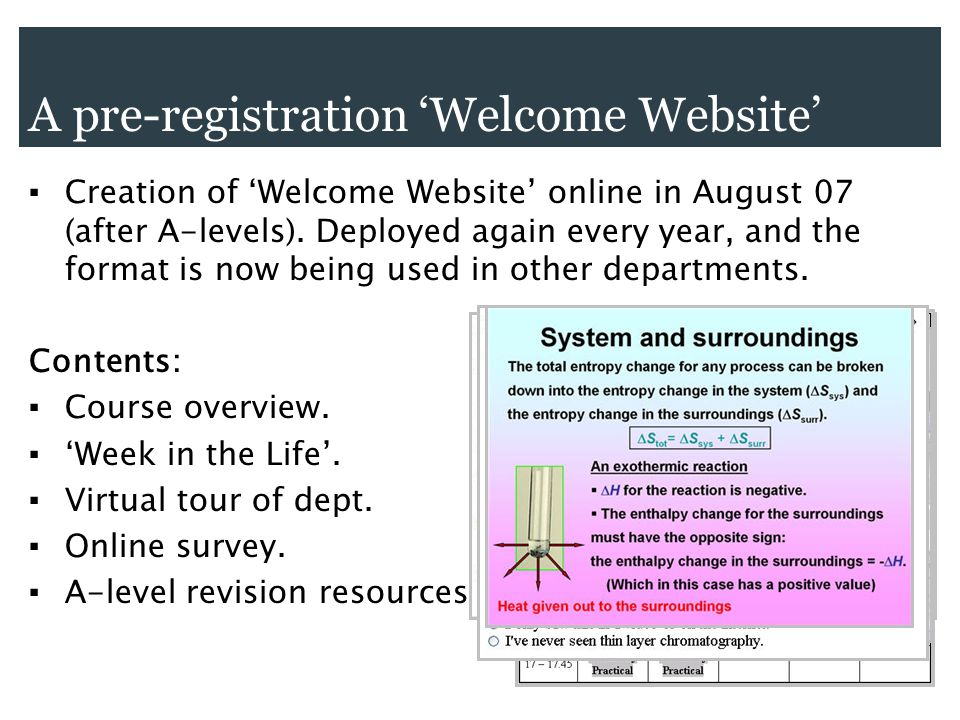 A pre-registration 'Welcome Website' ▪ Creation of 'Welcome Website' online in August 07 (after A-levels). Deployed again every year, and the format i