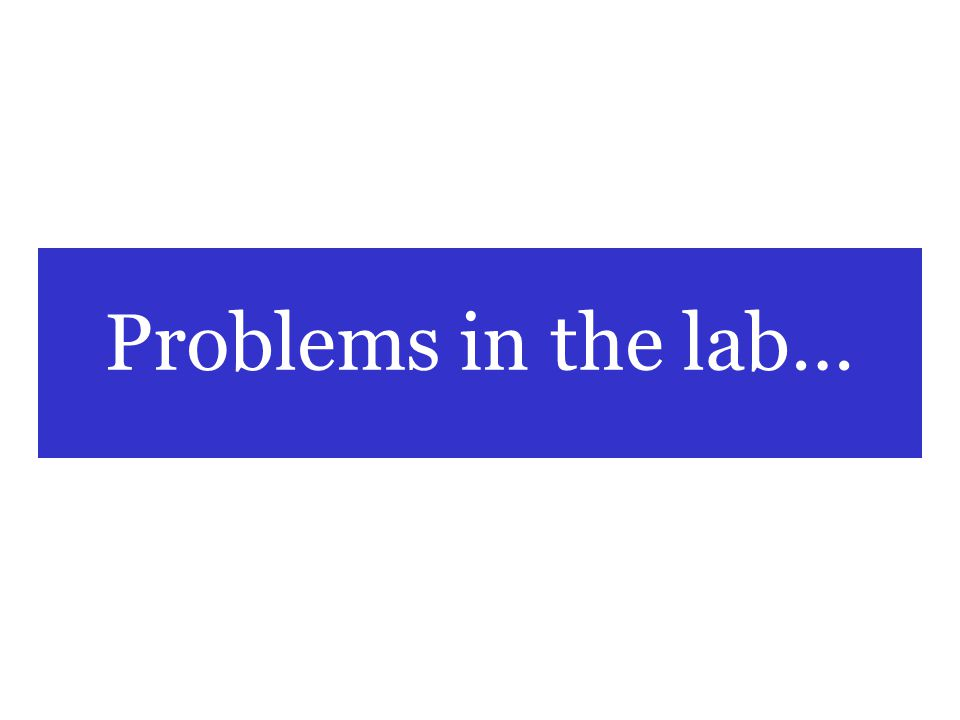 Problems in the lab…